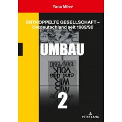 Entkoppelte Gesellschaft - Ostdeutschland Seit 1989/90: Band 2: Umbau