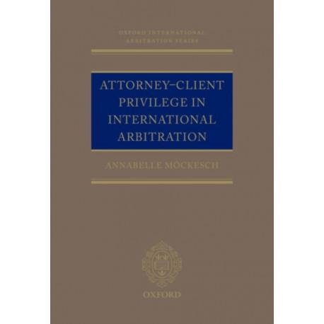 Attorney-Client Privilege in International Arbitration