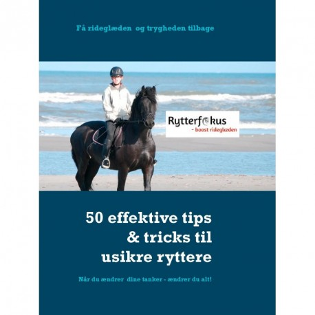 Få rideglæden og trygheden tilbage: 50 effektive tips & tricks til den usikre rytter