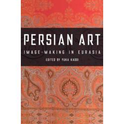 Persian Art: Image-Making in Eurasia