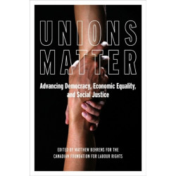 Unions Matter: Advancing Democracy, Economic Equality, and Social Justice