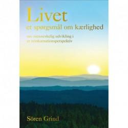 Livet - et spørgsmål om kærlighed: om menneskelig udvikling i et reinkarnationsperspektiv