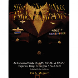 More Silver Wings, Pinks and Greens: An Expanded Study of USAS, USAAC, and USAAF Uniforms, Wings and Insignia, 1913-1945 Including Civilian Auxiliarie