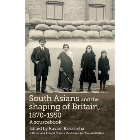 South Asians and the Shaping of Britain, 1870-1950: A Sourcebook