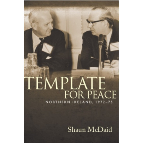 Template for Peace: Northern Ireland, 1972-75