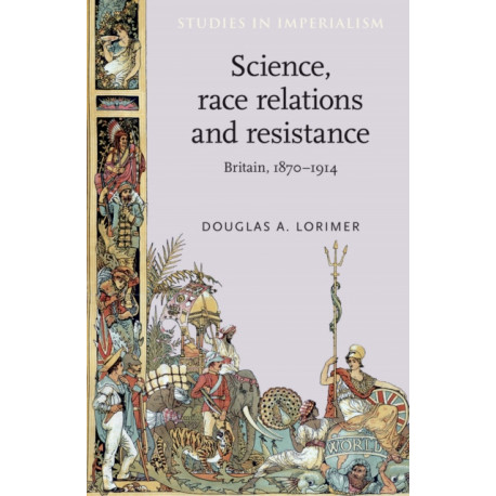 Science, Race Relations and Resistance: Britain, 1870-1914