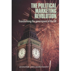 The Political Marketing Revolution: Transforming the Government of the Uk