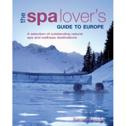 The Spa Lover's Guide to Europe: A Selection of Outstanding Natural Spa and Wellness Destinations