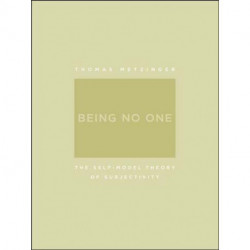 Being No One: The Self-Model Theory of Subjectivity