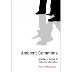 Ambient Commons: Attention in the Age of Embodied Information