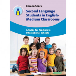 Second Language Students in English-Medium Classrooms: A Guide for Teachers in International Schools