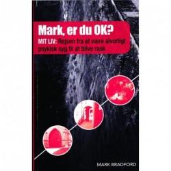 Mark, er du OK ?: Mit liv: Rejsen fra at være alvorligt psykisk syg til at blive rask