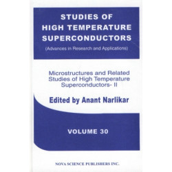 Studies of High Temperature Superconductors, Volume 30: Microstructures & Related Studies of High Temperature Superconductors-II