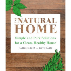 The Natural Home: Simple and Pure Cleaning Solutions for a Clean Healthy House