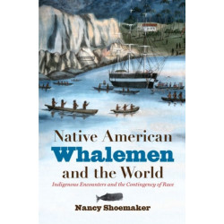 Native American Whalemen and the World: Indigenous Encounters and the Contingency of Race