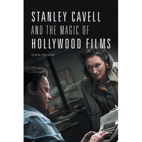 Stanley Cavell and the Magic of Hollywood Films
