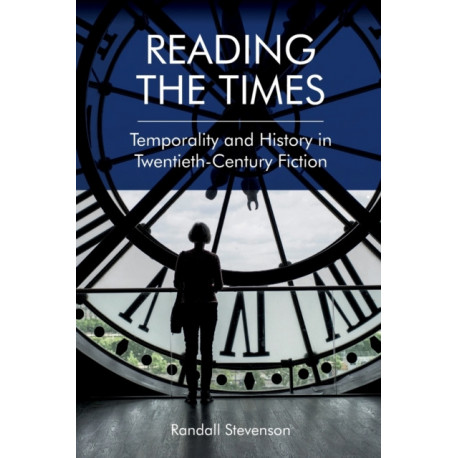 Reading the Times: Temporality and History in Twentieth-Century Fiction