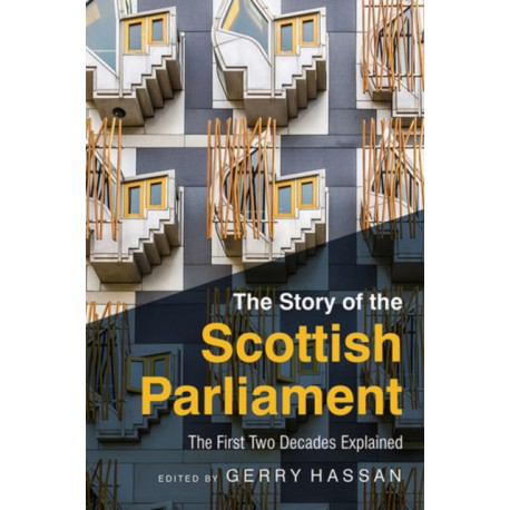 The Story of the Scottish Parliament: Reflections on the First Two Decades