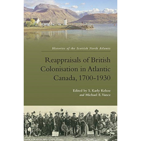 Reappraisals of British Colonisation in Atlantic Canada, 1700-1930