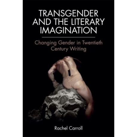 Transgender and the Literary Imagination: Changing Gender in Twentieth-Century Writing