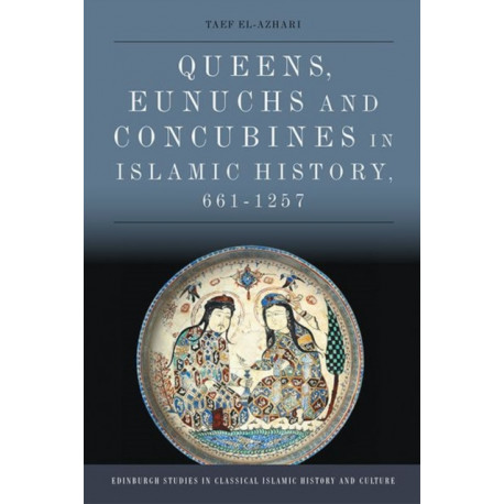 Queens, Eunuchs and Concubines in Islamic History, 661 1257