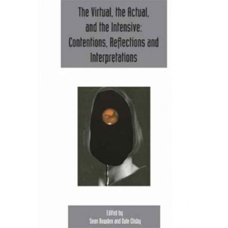 The virtual, the actual, and the intensive: contentions, reflections and interpretations: Deleuze Studies Volume 11, Issue 2
