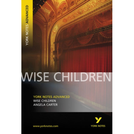 Wise Children: York Notes Advanced everything you need to catch up, study and prepare for 2021 assessments and 2022 exams