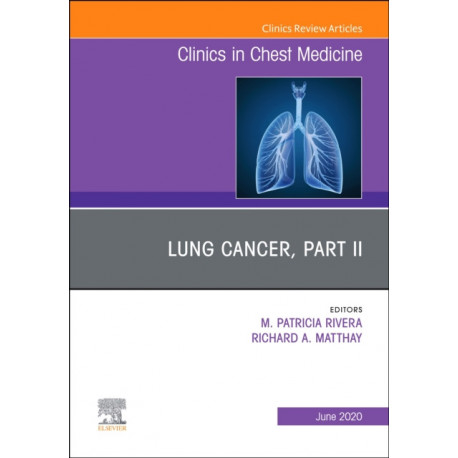 Lung Cancer, Part II, An Issue of Clinics in Chest Medicine