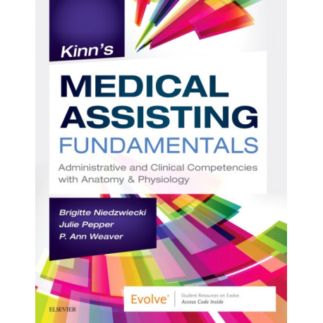 Kinn's Medical Assisting Fundamentals: Administrative and Clinical Competencies with Anatomy & Physiology