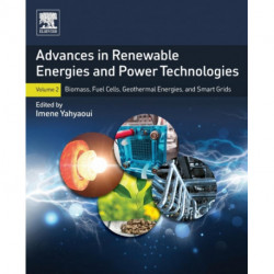 Advances in Renewable Energies and Power Technologies: Volume 2: Biomass, Fuel Cells, Geothermal Energies, and Smart Grids