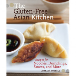 The Gluten-Free Asian Kitchen: Recipes for Noodles, Dumplings, Sauces, and More [A Cookbook]