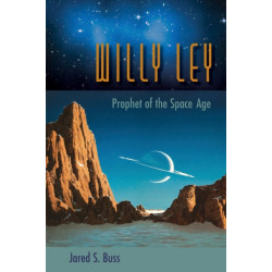Willy Ley: Prophet of the Space Age
