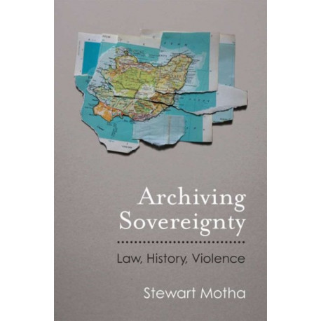 Archiving Sovereignty: Law, History, Violence