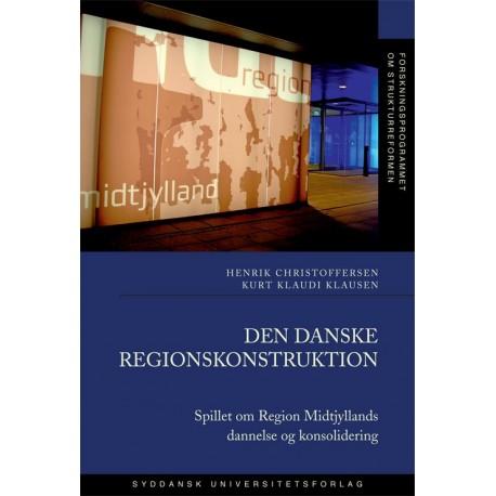 Den danske regionskonstruktion: Spillet om Region Midtjyllands dannelse og konsolidering