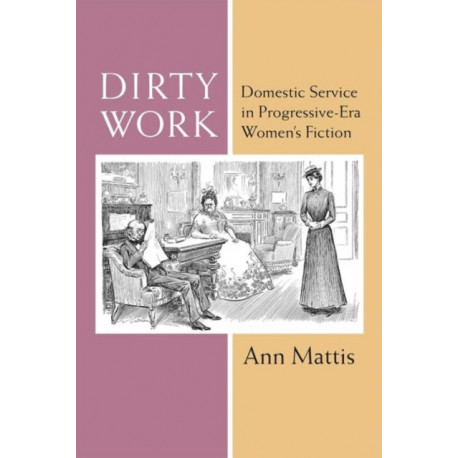 Dirty Work: Domestic Service in Progressive-Era Women's Fiction