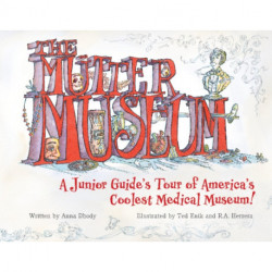 Mutter Museum: A Junior Guide's Tour of the World's Coolest Medical Museum