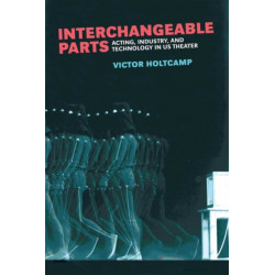 Interchangeable Parts: Acting, Industry, and Technology in US Theater