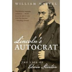 Lincoln's Autocrat: The Life of Edwin Stanton