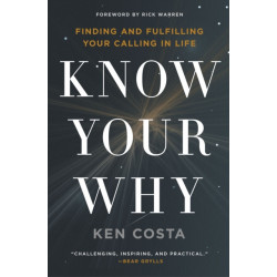 Know Your Why: Finding and Fulfilling Your Calling in Life