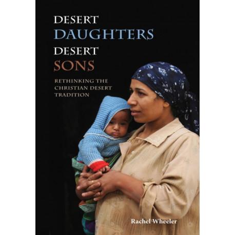 Desert Daughters, Desert Sons: Rethinking the Christian Desert Tradition