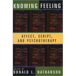 Knowing Feeling: Affect, Script, and Psychotherapy