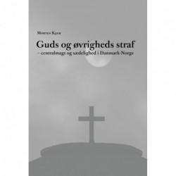 Guds og øvrigheds straf: centralmagt og sædelighed i Danmark-Norge