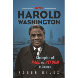 Mayor Harold Washington: Champion of Race and Reform in Chicago