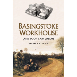 Basingstoke Workhouse: And Poor Law Union