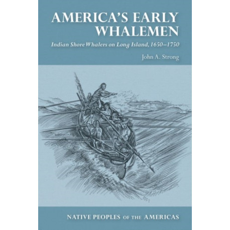 America's Early Whalemen: Indian Shore Whalers on Long Island, 1650-1750