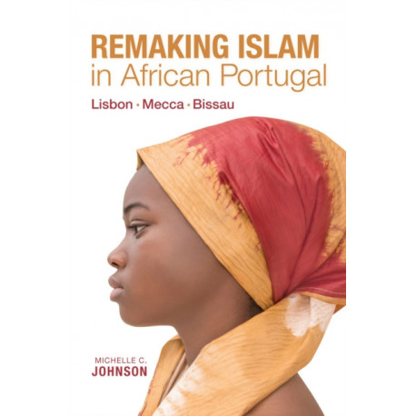 Remaking Islam in African Portugal: Lisbon-Mecca-Bissau