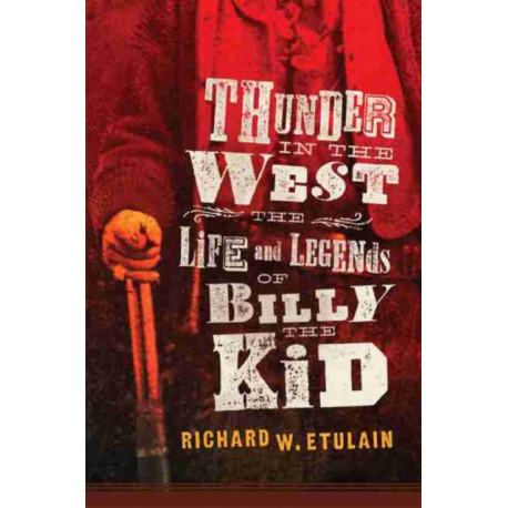 Thunder in the West: The Life and Legends of Billy the Kid