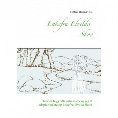 Enkefru Elvilda Skov: Hvorfor begyndte min søster og jeg at udspionere netop Enkefru Elvilda Skov