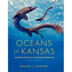 Oceans of Kansas, Second Edition: A Natural History of the Western Interior Sea
