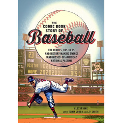 Comic Book Story of Baseball: The Heroes, Hustlers, and History-making Swings (and Misses) of America's National Pastime